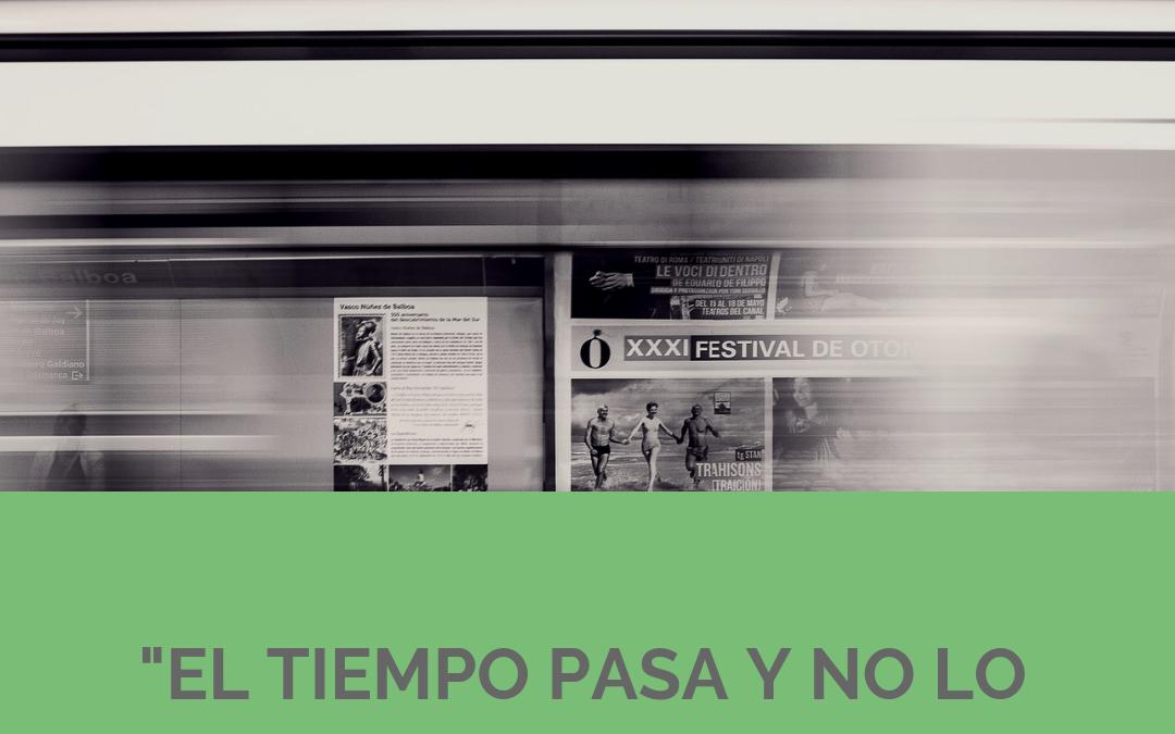 EL TIEMPO PASA Y NO LO VES