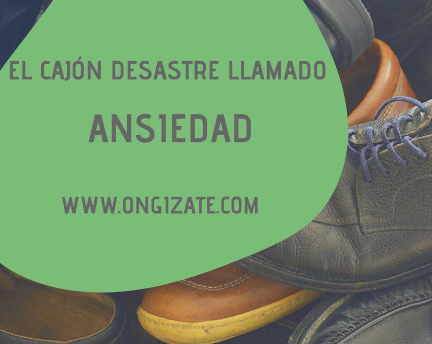 EL CAJÓN DESASTRE LLAMADO ANSIEDAD